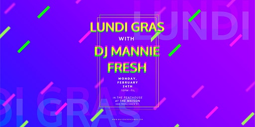 Lundi Gras with DJ Mannie Fresh at The Maison