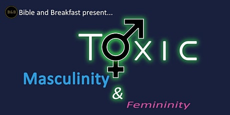 Bible and Breakfast Presents: Toxic Masculinity & Femininity tickets