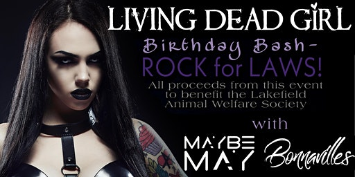 LIVING DEAD GIRL Charity Birthday Bash w/ MAYBE MAY + BONNAVILLES