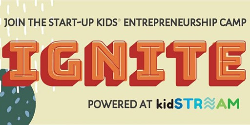 Ignite: The Start-Up Kids Entrepreneurship Camp