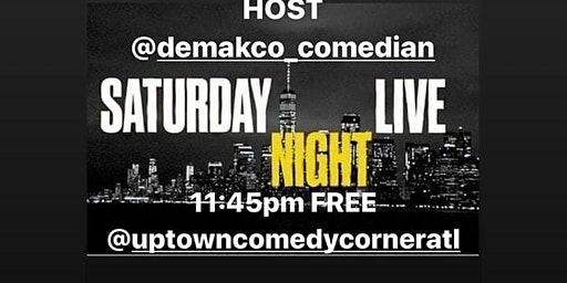 Saturday Night Live at UPTOWN COMEDY CORNER..Showtime 11:45