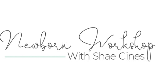 Newborn Workshop with Shae Gines