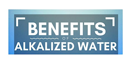 Benefits of Alkalized Water(Thursday) tickets