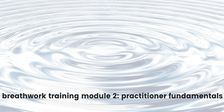 Breathwork Training : Module 2 - Practitioner Fundamentals tickets