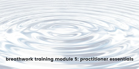 Breathwork Training : Module 5 - Practitioner Essentials tickets