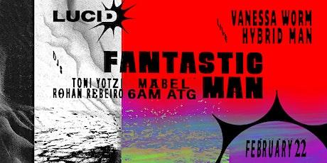 Lucid: Fantastic Man, Vanessa Worm (LIVE), Toni Yotzi, Hybrid Man (LIVE) + tickets