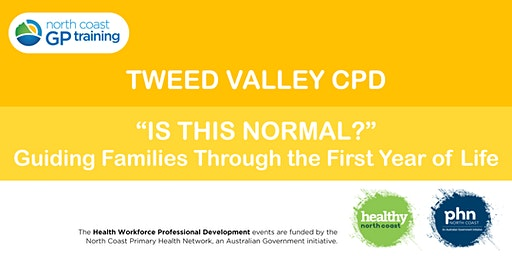 "Tweed Valley CPD: ""Is this Normal?"" First Year of Life"