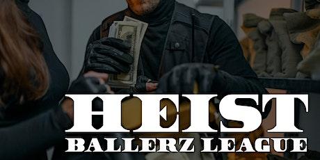 Heist - Ballerz League tickets