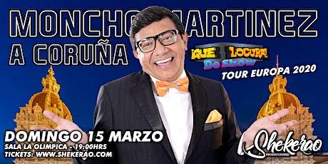 """Moncho Martínez """"Que Locura de Show A Coruña"""" entradas"""
