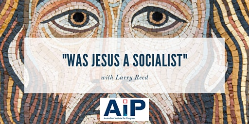 """Was Jesus a Socialist"" with Larry Reed"