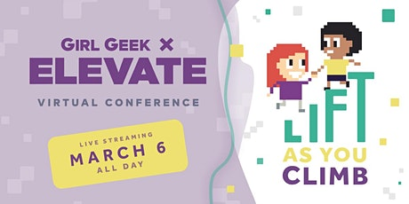 """Girl Geek X Elevate 2020: """"Lift As You Climb"""" — FREE Virtual Conference tickets"""