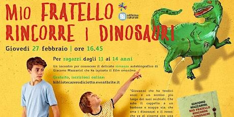 Mio fratello rincorre i dinosauri (11-14 anni) biglietti
