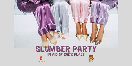 Slumber Party in aid of Zoe's Place tickets