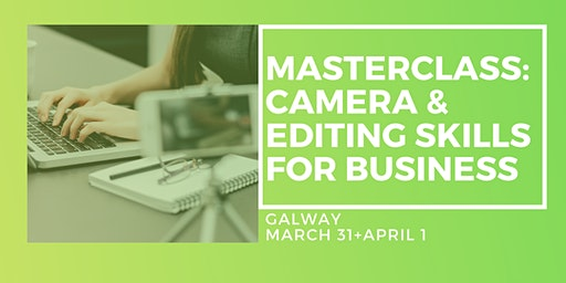 Masterclass in Camera & Editing Skills - Two Day Workshop, Galway