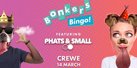 Bonkers Crewe Bingo Feat Phats & Small tickets