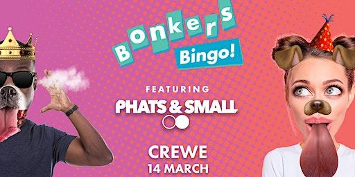 Bonkers Crewe Bingo Feat Phats & Small