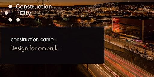 Construction Camp: Design for ombruk