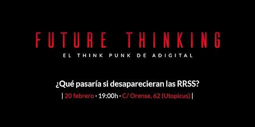 Future Thinking: ¿Qué pasaría si desaparecieran las RRSS?