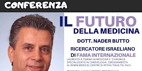 IL FUTURO DELLA MEDICINA - DOTTOR NADER BUTTO biglietti