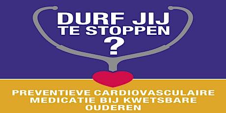 Stoppen van preventieve cardiovasculaire medicatie bij kwetsbare ouderen tickets