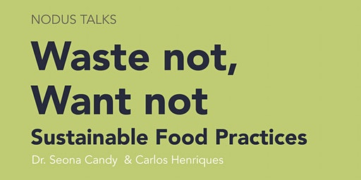 NODUS TALKS Waste Not, Want Not: Sustainable Food Practices