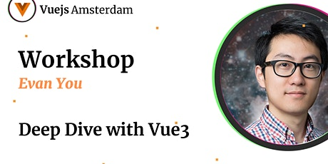 Evan You - Deep Dive with Vue3 during Vue.js Amsterdam tickets