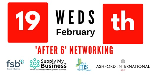 'After 6' FREE Monthly Ashford International Hotel Networking - Weds 19th February