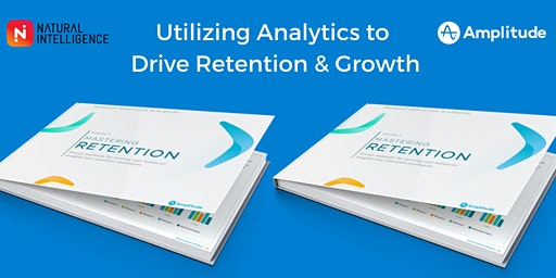 Utilizing Analytics to drive Retention & Growth | Compliments of Amplitude