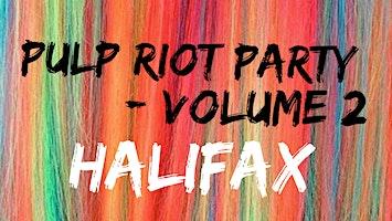 Pulp Riot Party Volume 2 - Halifax