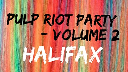 Pulp Riot Party Volume 2 - Halifax tickets