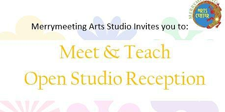 Meet & Teach Merrymeeting Arts Center Studio Reception