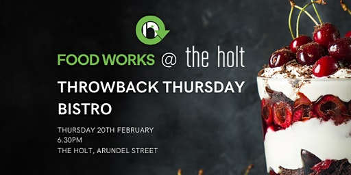 Food Works @ The Holt: Throwback Thursday Bistro