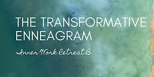 The Transformative Enneagram: Inner Work Retreat B