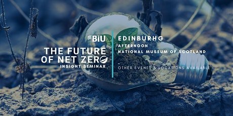BiU The Future of Net Zero, Insight Seminar - Edinburgh, Afternoon tickets