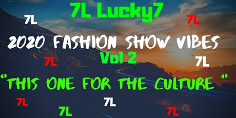 """2020 Fashion Show Vibes Vol 2 """" This one for the Culture """" By : 7L Lucky7 tickets"""