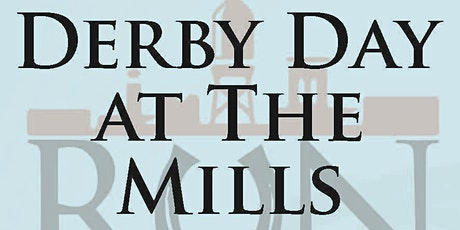 DERBY DAY AT THE MILLS tickets