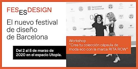 Workshop 'Crea tu colección cápsula de Moda eco con la marca RITA ROW' entradas