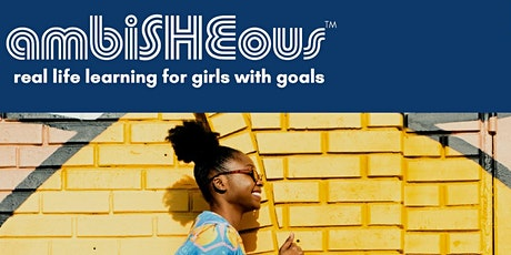 ambiSHEous - real life learning for girls with goals grade 7 -12 tickets