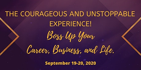 Courageous and Unstoppable Experience: Boss Up Your Career, Business, and L tickets