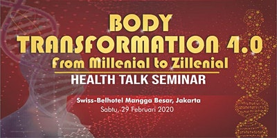HEALTH TALK SEMINAR : BODY TRANFORMATION 4.0 - From Millenial to Zillenial