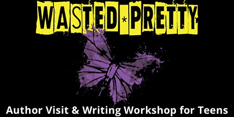 Wasted Pretty: Author Visit & Writing Workshop for Teens tickets