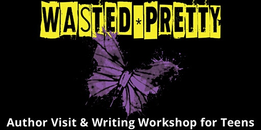 Wasted Pretty: Author Visit & Writing Workshop for Teens