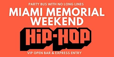 MIAMI MEMORIAL WEEKEND 2020 - HIP HOP OPEN BAR PARTY BUS CLUB PACKAGE tickets