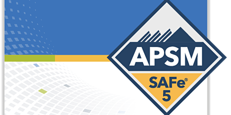 SAFe Agile Product and Solution Management (APSM) 5.0 San Diego, CA Online Training tickets