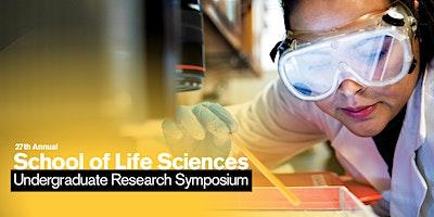 27th Annual ASU School of Life Sciences Undergraduate Research Symposium