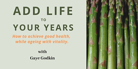 Add life to your years - How to achieve good health while ageing with vitality. tickets