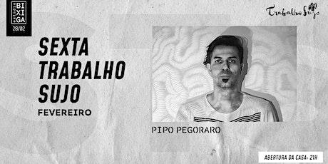 28/02 - TRABALHO SUJO | PIPO PEGORARO NO ESTÚDIO BIXIGA ingressos