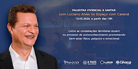 PALESTRA VIVENCIAL & JANTAR COM LUCIANO ALVES NO CAVANÁ ingressos