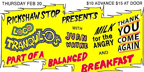 LOCO TRANQUILO w/ THANK YOU COME AGAIN, MILK FOR THE ANGRY, JUAN WAYNE tickets