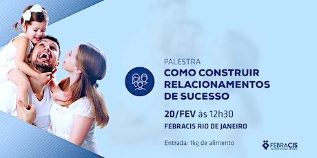 [RIO DE JANEIRO/RJ] Palestra - COMO CONSTRUIR RELACIONAMENTOS DE SUCESSO ingressos